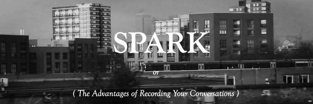 Spark or (The Adventures of Recording Your Conversations)